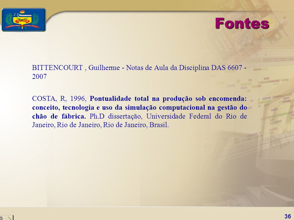 Fontes BITTENCOURT , Guilherme - Notas de Aula da Disciplina DAS 6607 - 2007.