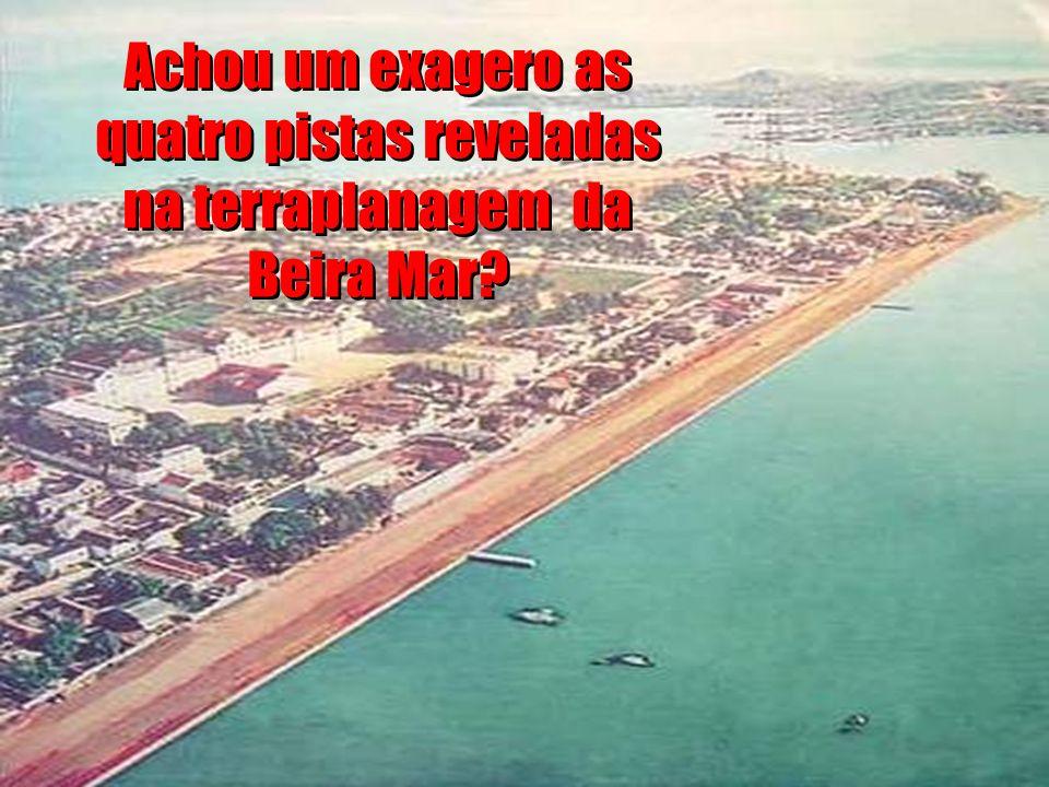Achou um exagero as quatro pistas reveladas na terraplanagem da Beira Mar