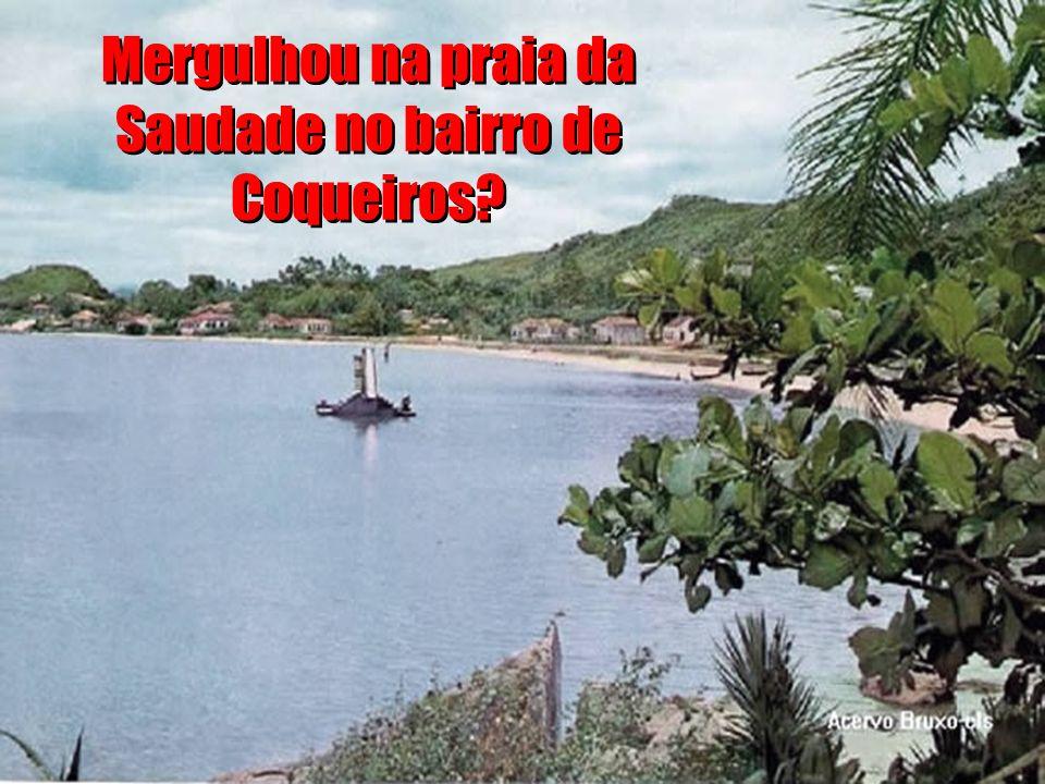 Mergulhou na praia da Saudade no bairro de Coqueiros