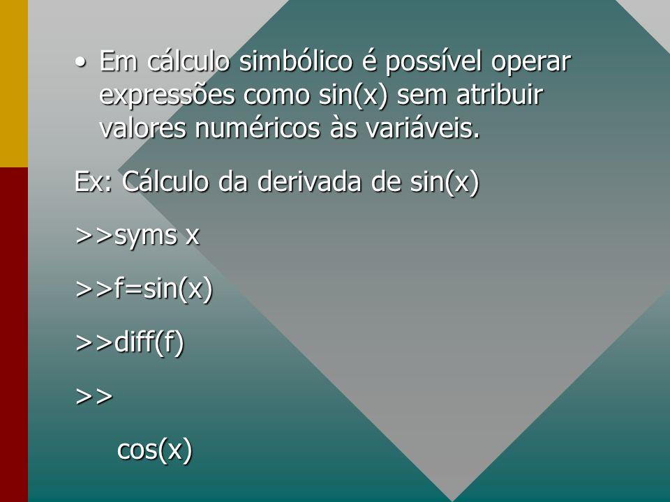 Em cálculo simbólico é possível operar expressões como sin(x) sem atribuir valores numéricos às variáveis.