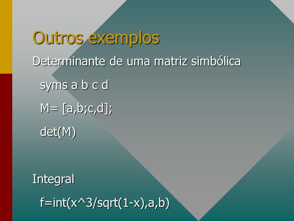Outros exemplos Determinante de uma matriz simbólica syms a b c d