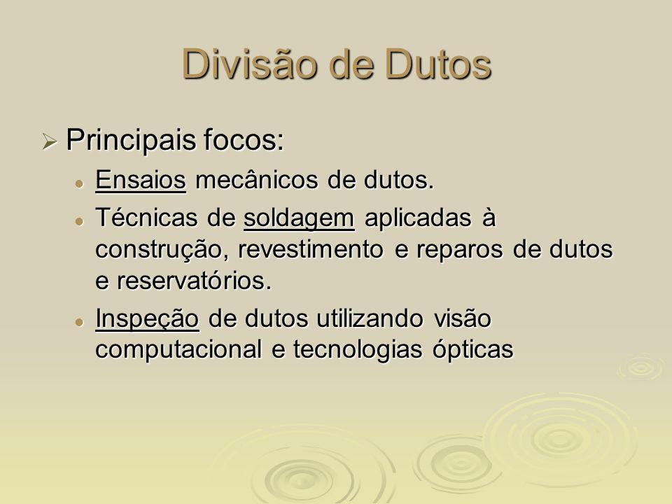 Divisão de Dutos Principais focos: Ensaios mecânicos de dutos.