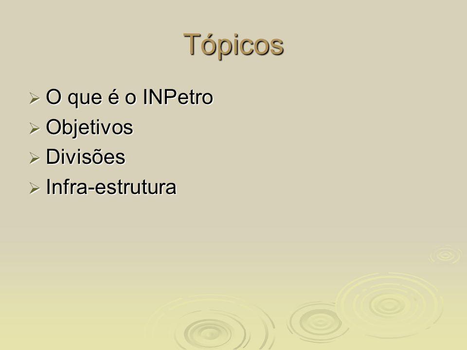 Tópicos O que é o INPetro Objetivos Divisões Infra-estrutura