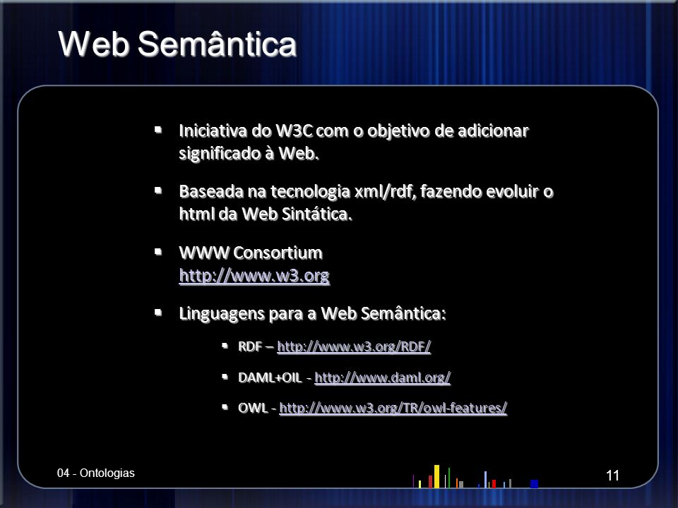 Web Semântica Iniciativa do W3C com o objetivo de adicionar significado à Web.