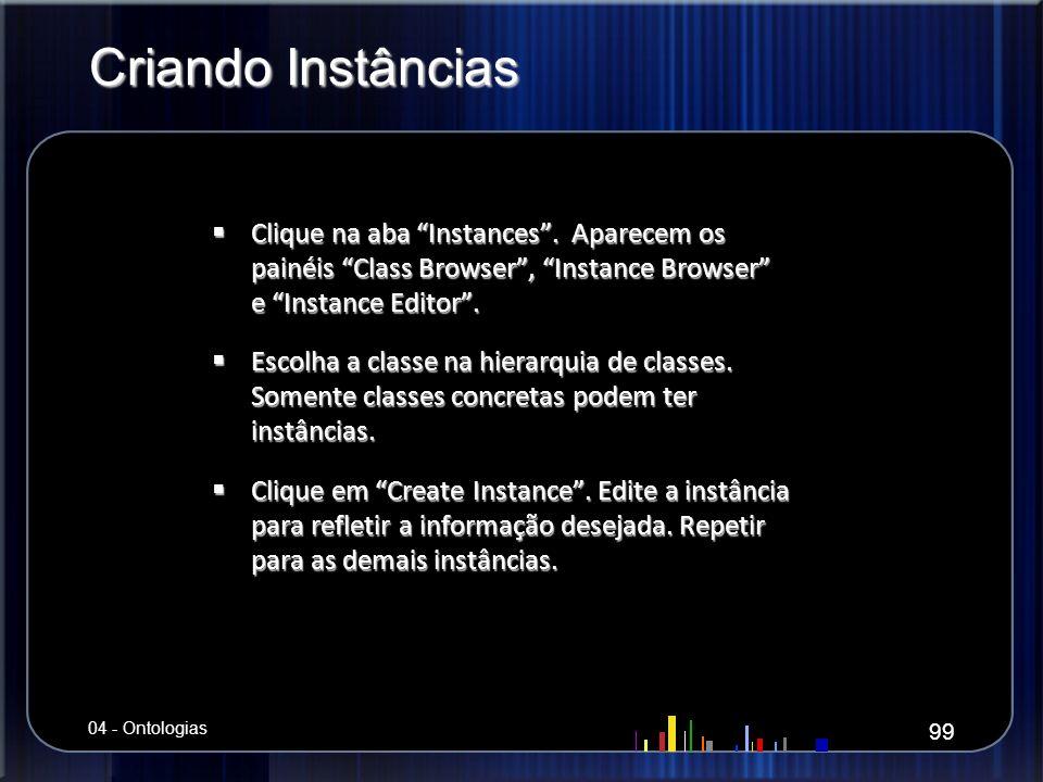 Criando Instâncias Clique na aba Instances . Aparecem os painéis Class Browser , Instance Browser e Instance Editor .