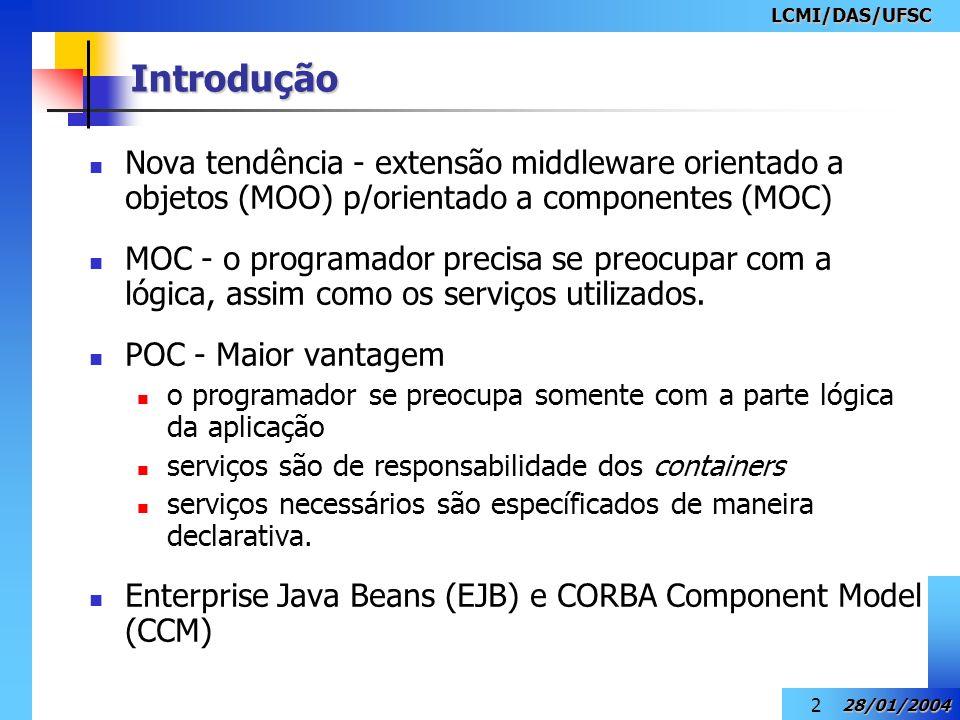 LCMI/DAS/UFSC Introdução. Nova tendência - extensão middleware orientado a objetos (MOO) p/orientado a componentes (MOC)