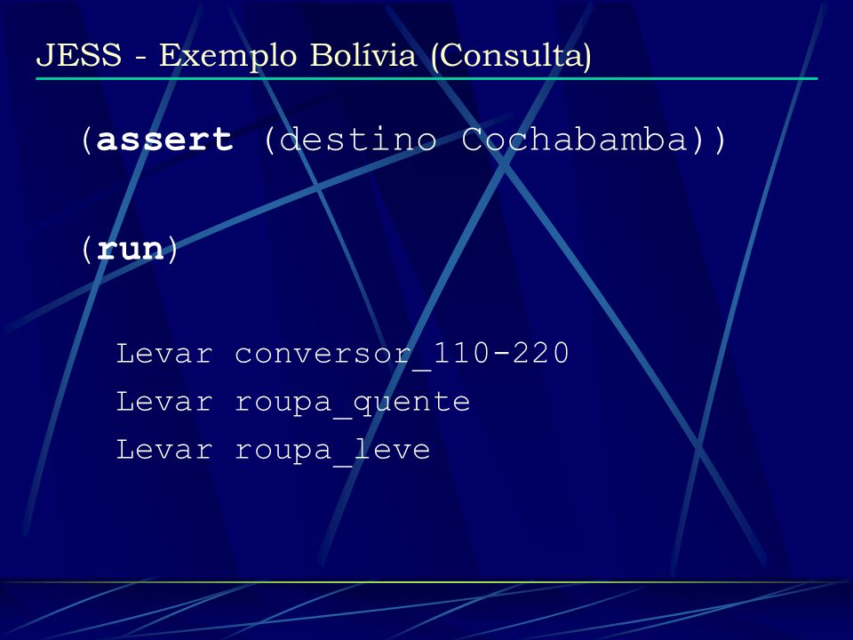 (assert (destino Cochabamba)) (run)