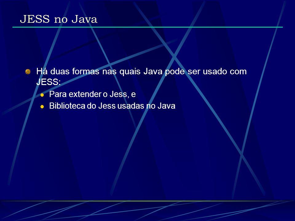 JESS no Java Há duas formas nas quais Java pode ser usado com JESS: