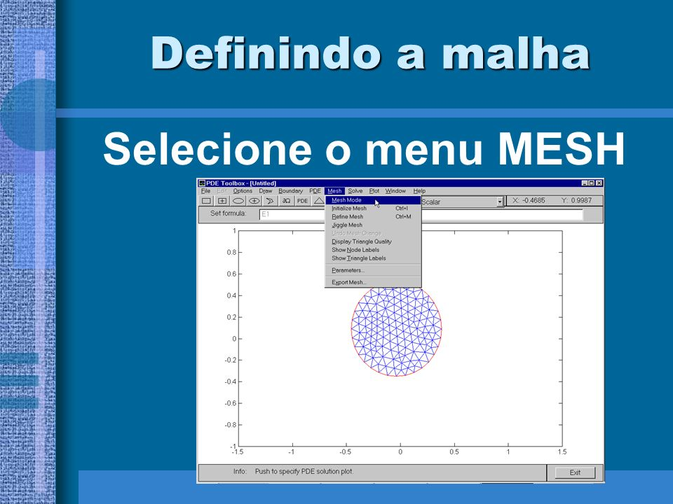 Definindo a malha Selecione o menu MESH
