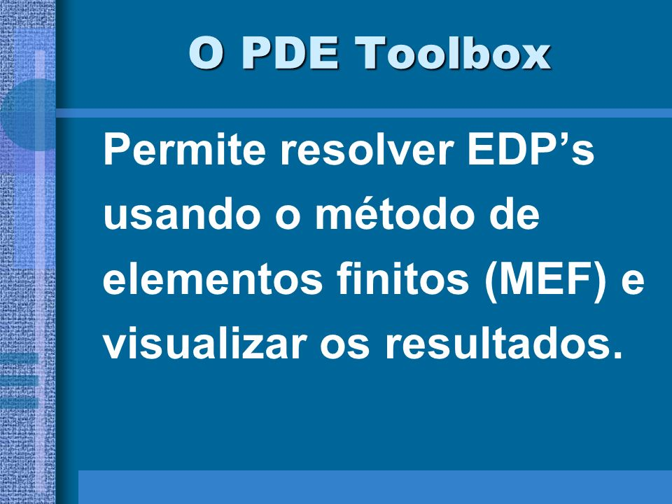Permite resolver EDP's usando o método de elementos finitos (MEF) e