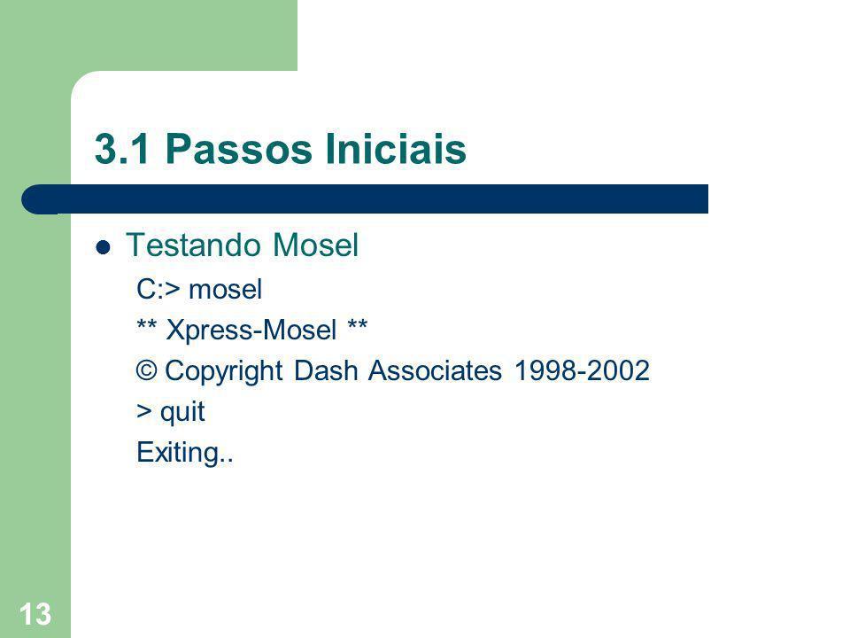 3.1 Passos Iniciais Testando Mosel C:> mosel ** Xpress-Mosel **