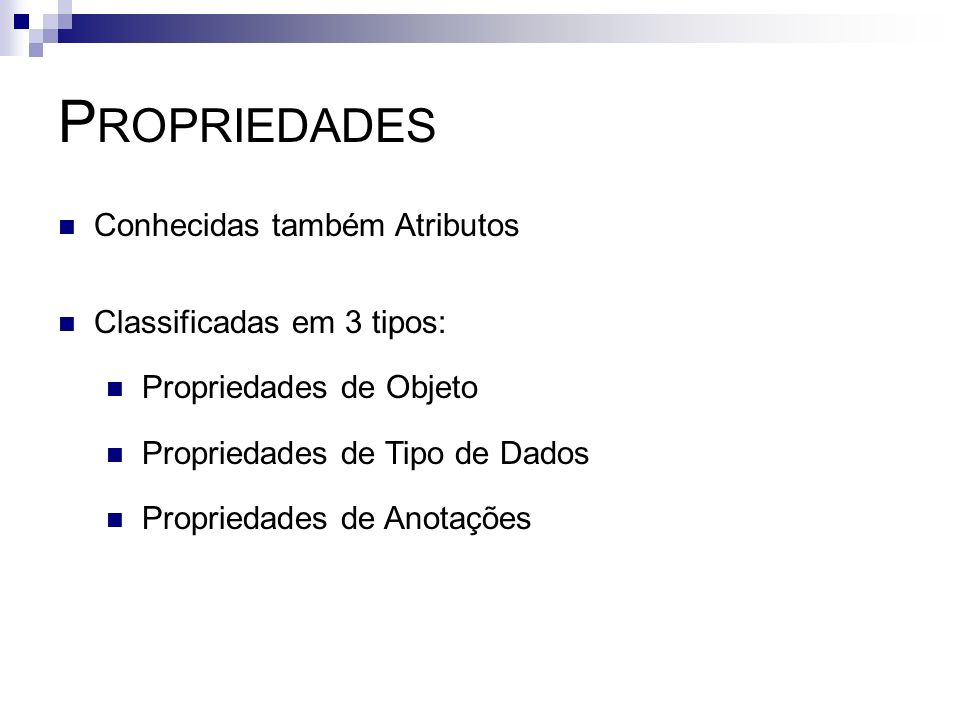 Propriedades Conhecidas também Atributos Classificadas em 3 tipos: