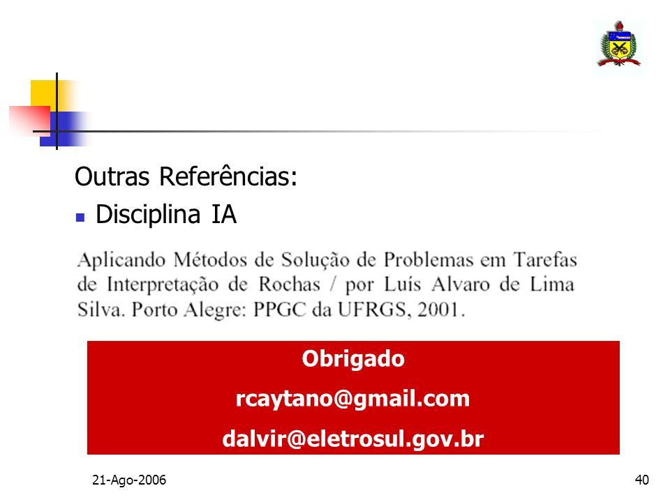 Outras Referências: Disciplina IA Obrigado rcaytano@gmail.com