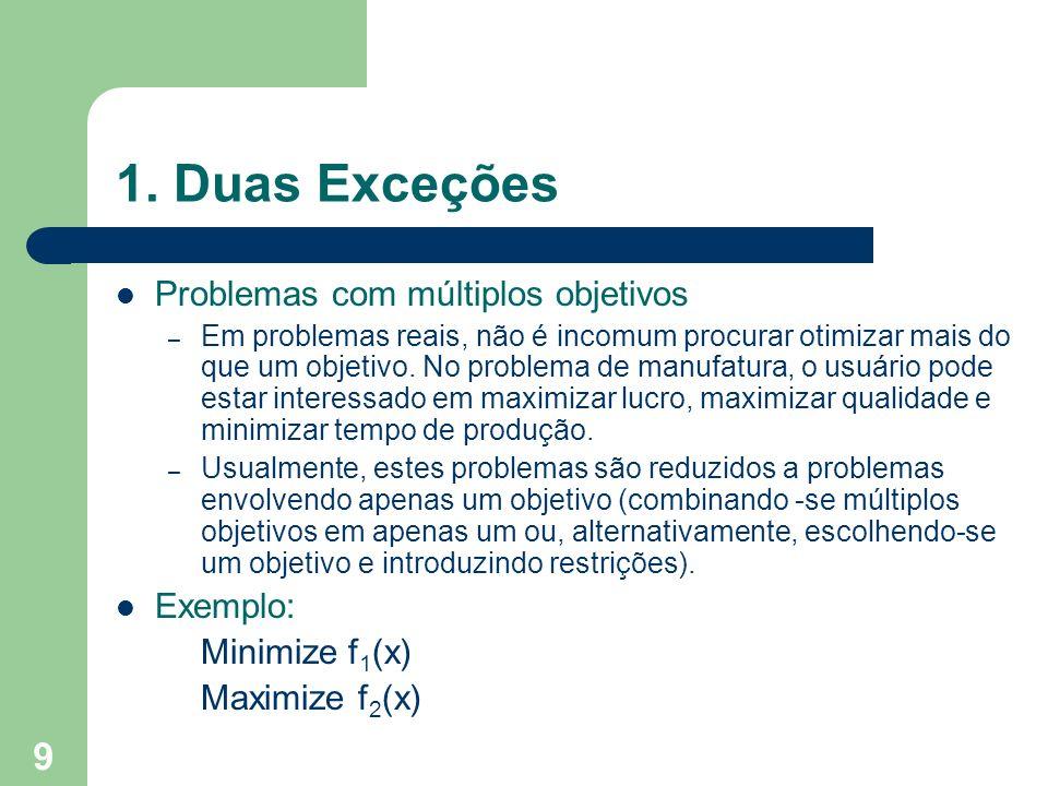 1. Duas Exceções Problemas com múltiplos objetivos Exemplo: