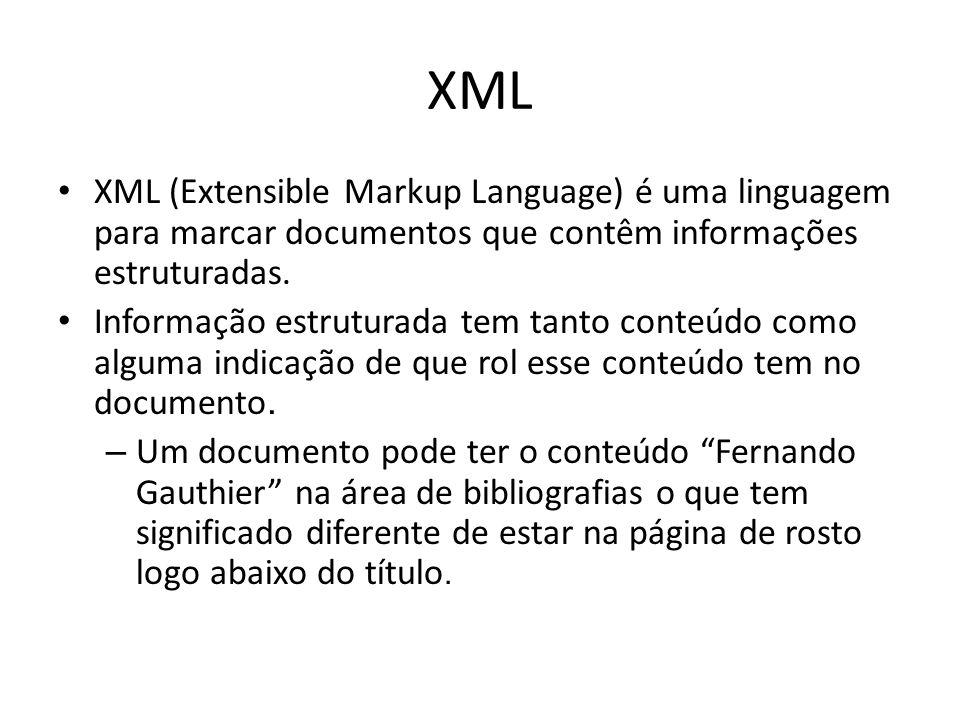 XML XML (Extensible Markup Language) é uma linguagem para marcar documentos que contêm informações estruturadas.