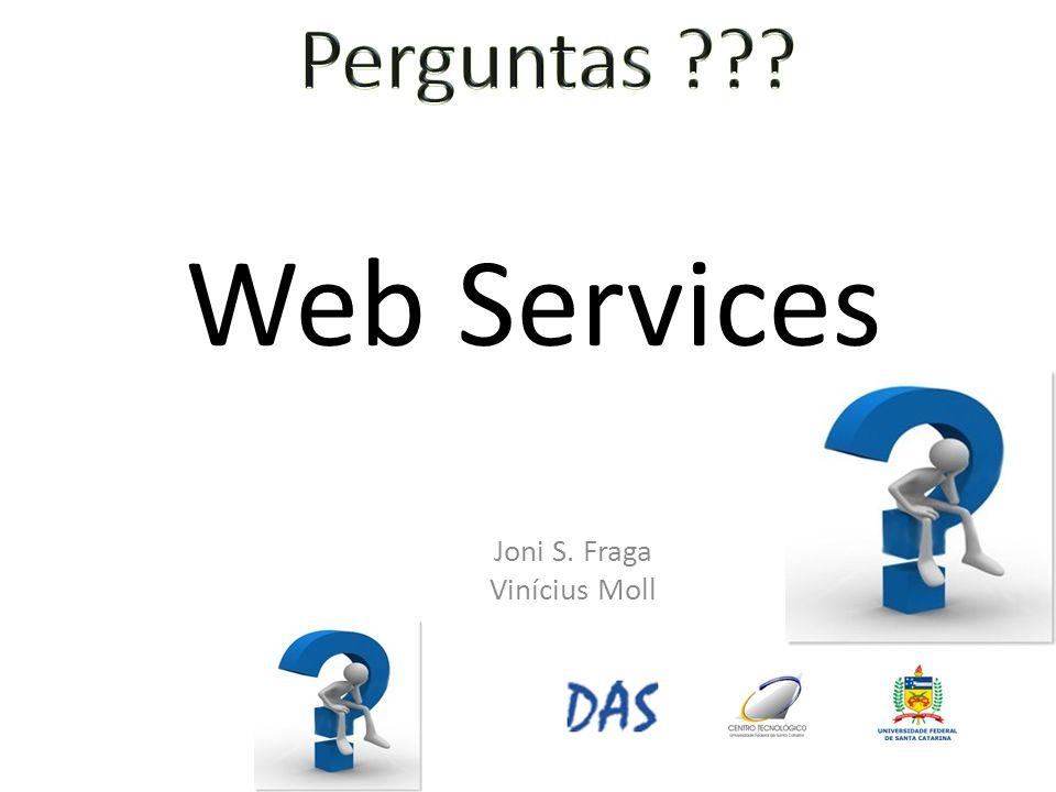 Perguntas Web Services Joni S. Fraga Vinícius Moll