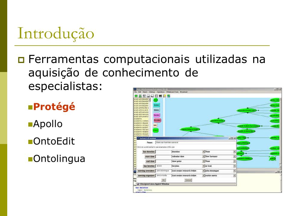 Introdução Ferramentas computacionais utilizadas na aquisição de conhecimento de especialistas: Protégé.