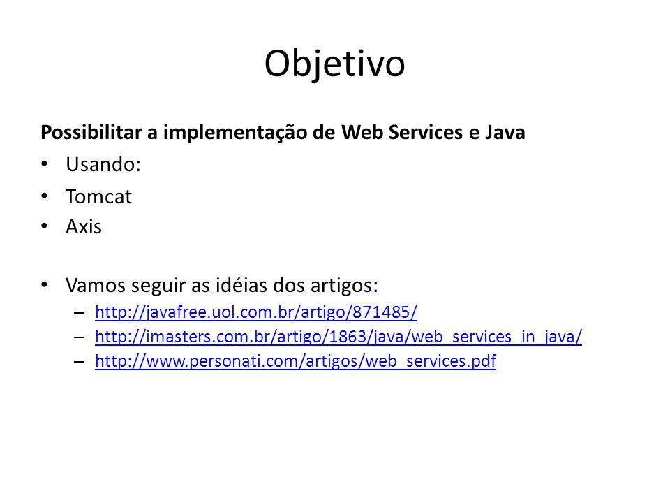 Objetivo Possibilitar a implementação de Web Services e Java Usando: