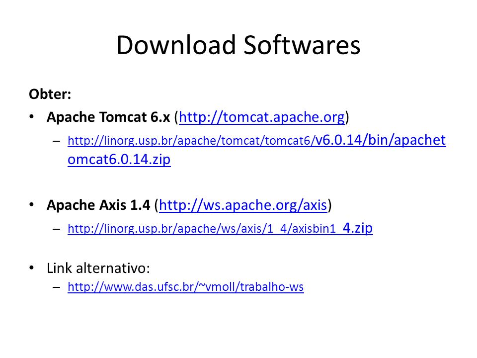 Download Softwares Obter: Apache Tomcat 6.x (http://tomcat.apache.org)