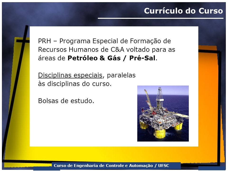 Currículo do Curso PRH – Programa Especial de Formação de Recursos Humanos de C&A voltado para as áreas de Petróleo & Gás / Pré-Sal.