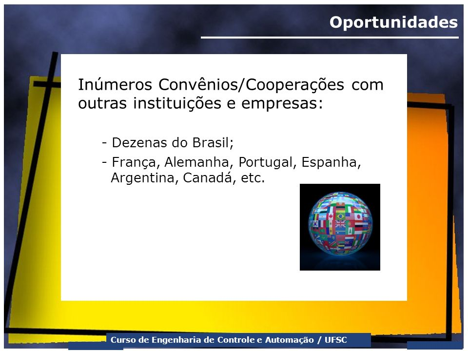 Inúmeros Convênios/Cooperações com outras instituições e empresas: