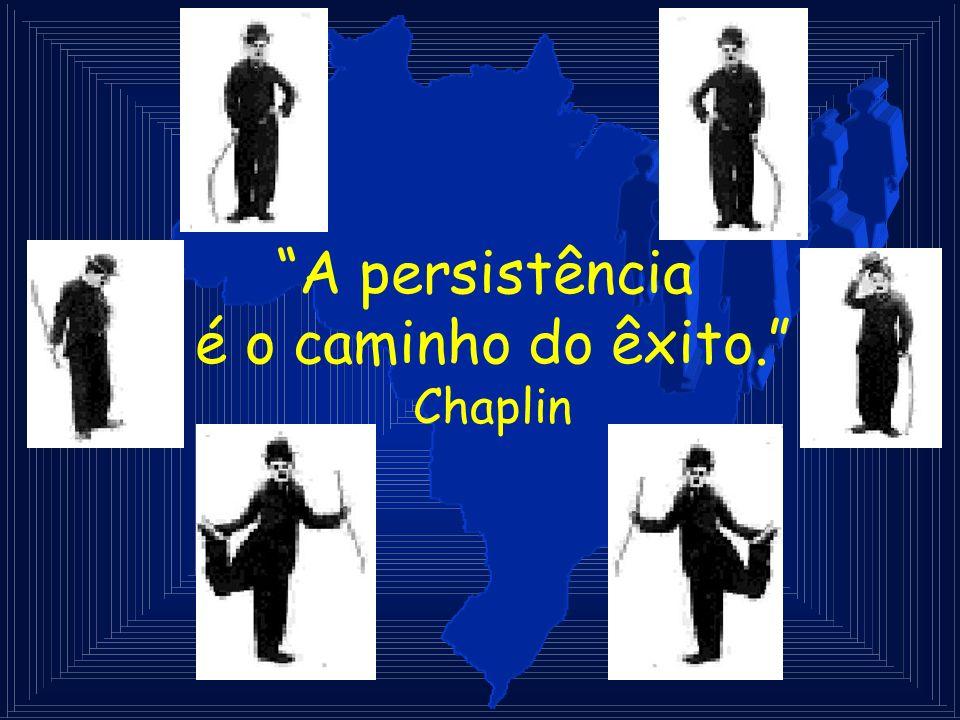 A persistência é o caminho do êxito. Chaplin