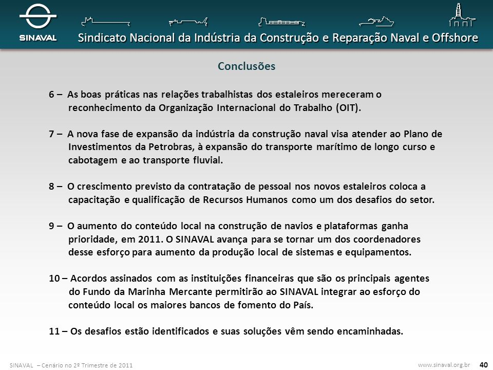 Conclusões 6 – As boas práticas nas relações trabalhistas dos estaleiros mereceram o reconhecimento da Organização Internacional do Trabalho (OIT).