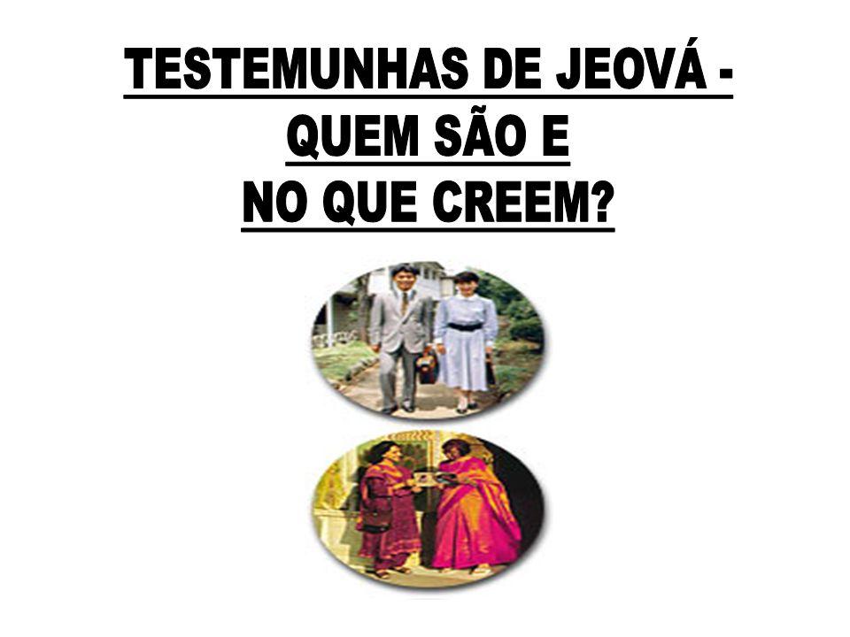 TESTEMUNHAS DE JEOVÁ - QUEM SÃO E NO QUE CREEM