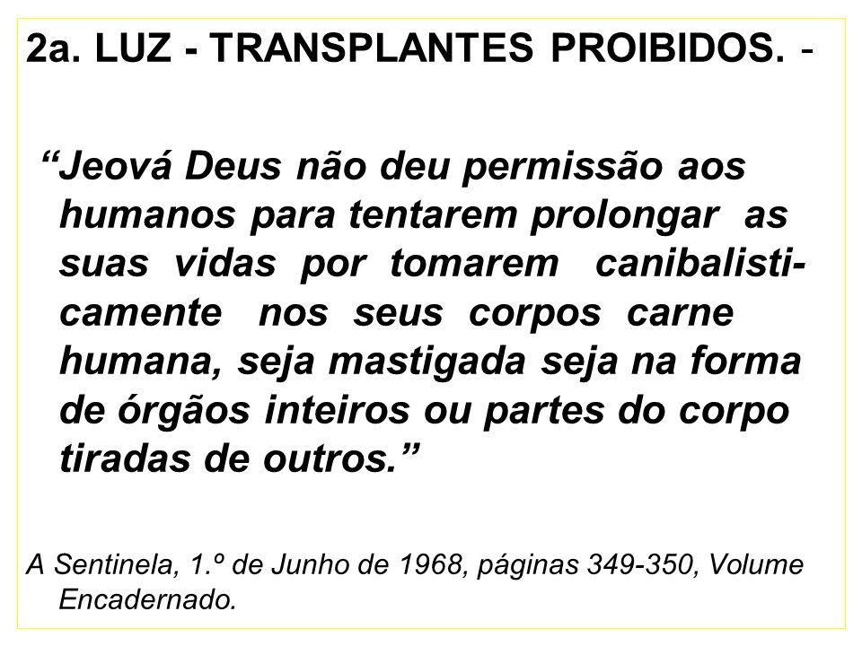 2a. LUZ - TRANSPLANTES PROIBIDOS. -