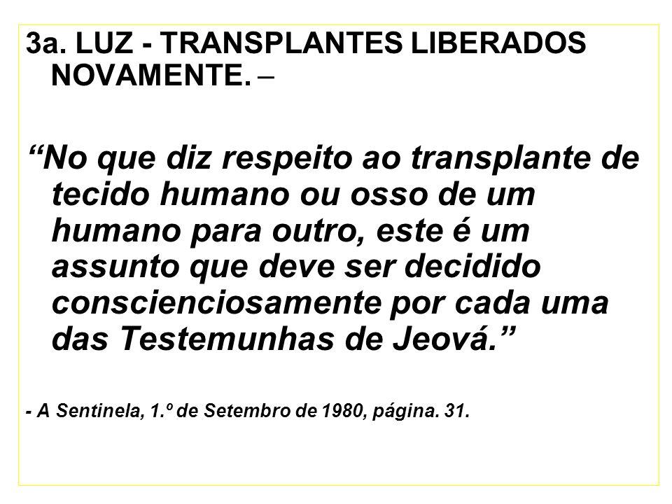 3a. LUZ - TRANSPLANTES LIBERADOS NOVAMENTE. –