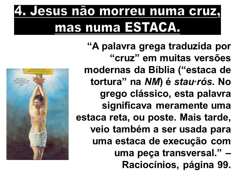 A palavra grega traduzida por cruz em muitas versões modernas da Bíblia ( estaca de tortura na NM) é stau·rós.