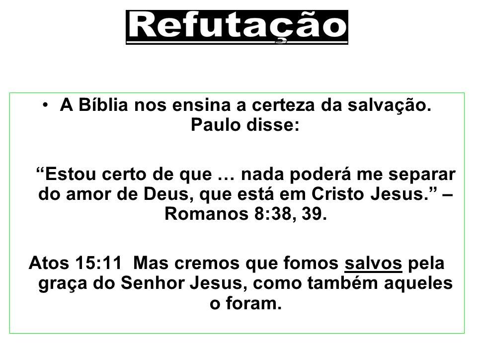 A Bíblia nos ensina a certeza da salvação. Paulo disse: