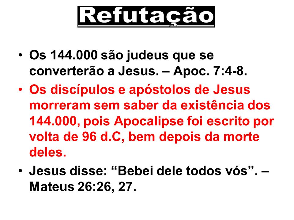 Os 144.000 são judeus que se converterão a Jesus. – Apoc. 7:4-8.