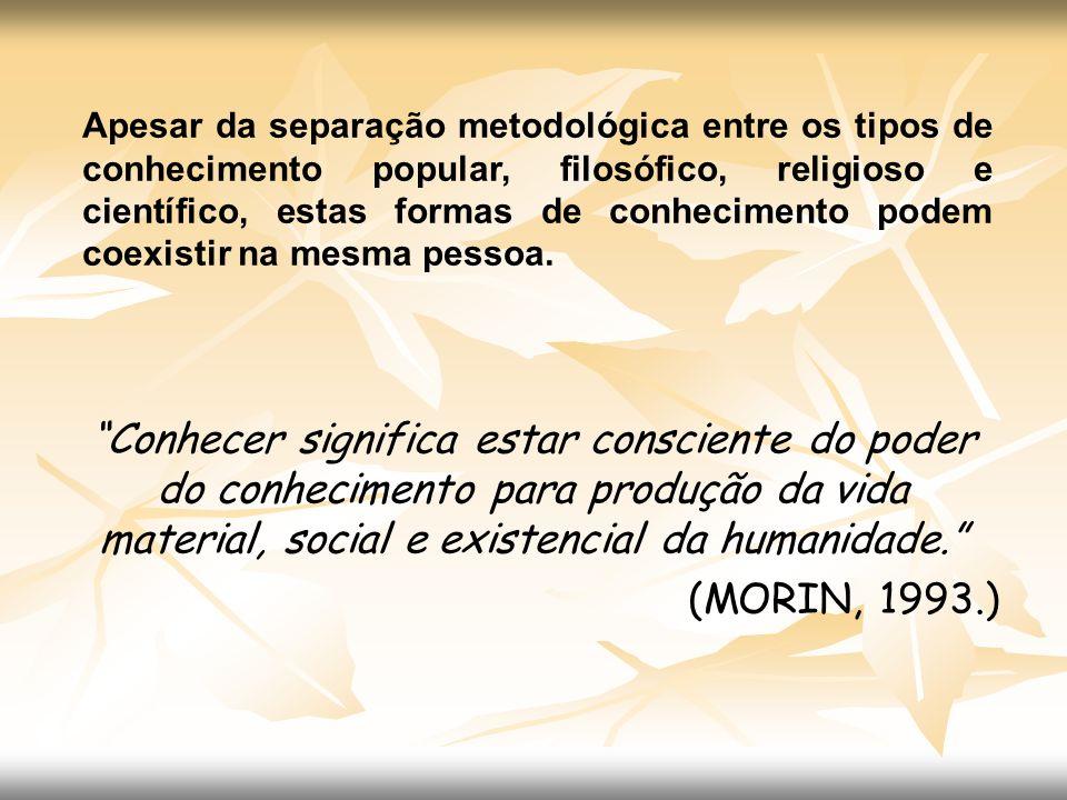Apesar da separação metodológica entre os tipos de conhecimento popular, filosófico, religioso e científico, estas formas de conhecimento podem coexistir na mesma pessoa.