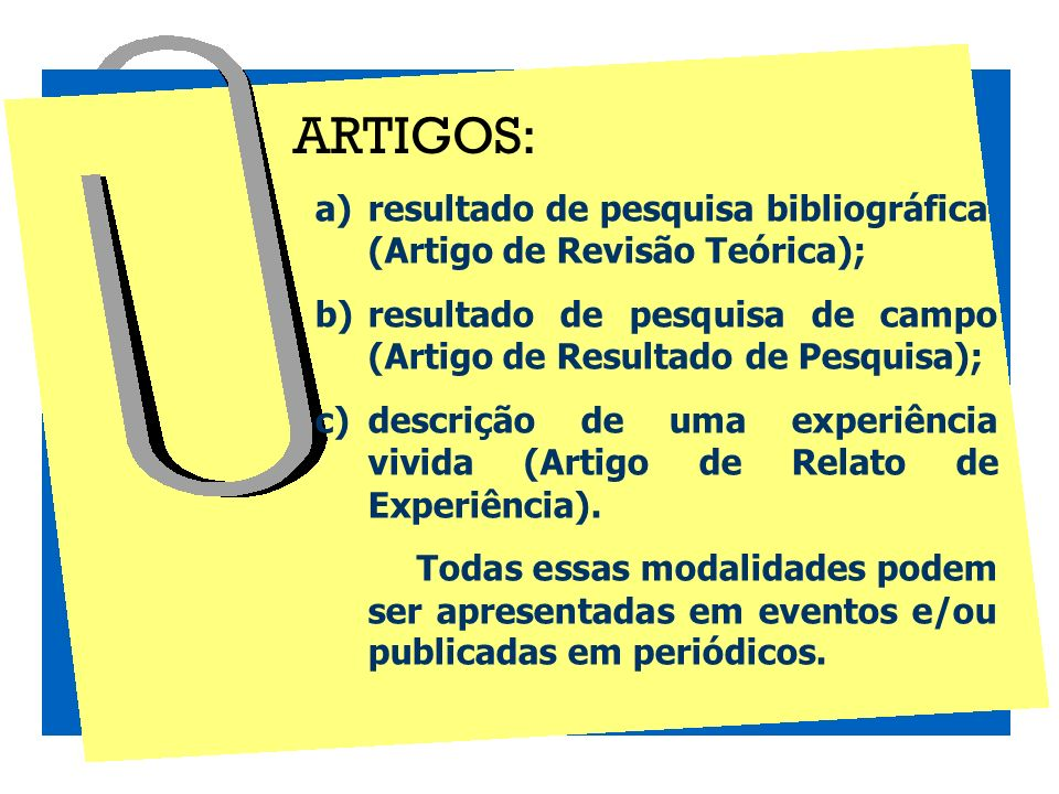 ARTIGOS: resultado de pesquisa bibliográfica (Artigo de Revisão Teórica); resultado de pesquisa de campo (Artigo de Resultado de Pesquisa);