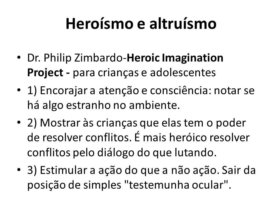 Heroísmo e altruísmoDr. Philip Zimbardo-Heroic Imagination Project - para crianças e adolescentes.