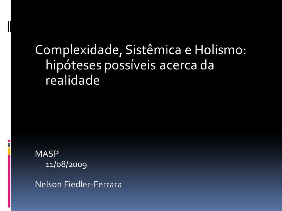Complexidade, Sistêmica e Holismo: hipóteses possíveis acerca da realidade