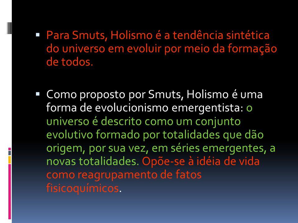 Para Smuts, Holismo é a tendência sintética do universo em evoluir por meio da formação de todos.