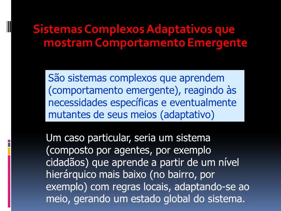 Sistemas Complexos Adaptativos que mostram Comportamento Emergente