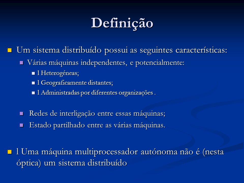 Definição Um sistema distribuído possui as seguintes características: