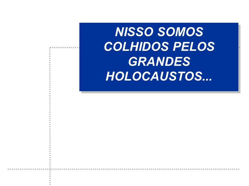 NISSO SOMOS COLHIDOS PELOS GRANDES HOLOCAUSTOS...