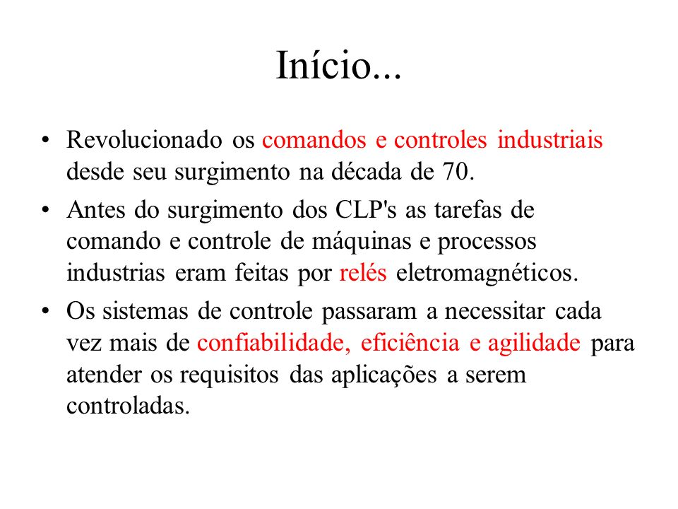 Início... Revolucionado os comandos e controles industriais desde seu surgimento na década de 70.