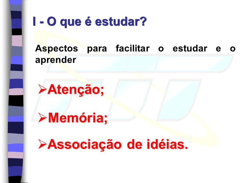 Atenção; Memória; Associação de idéias. I - O que é estudar