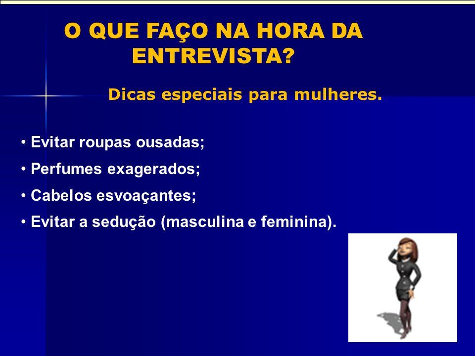 O QUE FAÇO NA HORA DA ENTREVISTA Dicas especiais para mulheres.