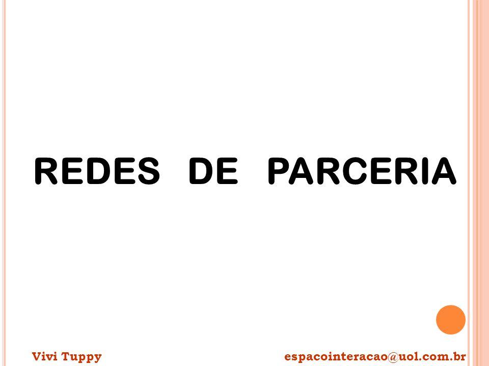 REDES DE PARCERIA Vivi Tuppy espacointeracao@uol.com.br.
