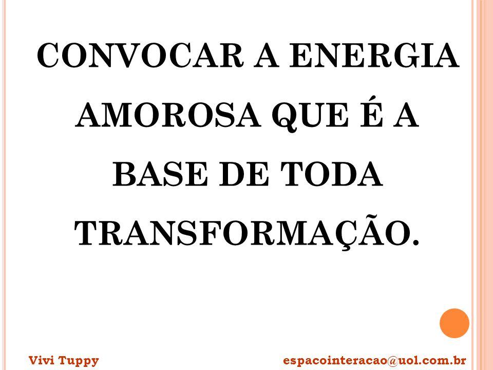 CONVOCAR A ENERGIA AMOROSA QUE É A BASE DE TODA TRANSFORMAÇÃO.