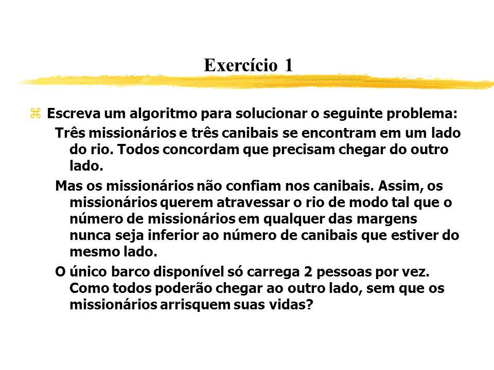 Exercício 1 Escreva um algoritmo para solucionar o seguinte problema: