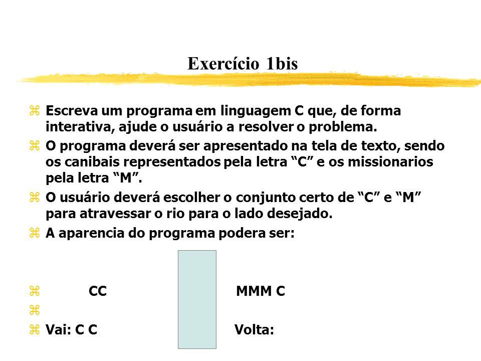 Exercício 1bis Escreva um programa em linguagem C que, de forma interativa, ajude o usuário a resolver o problema.