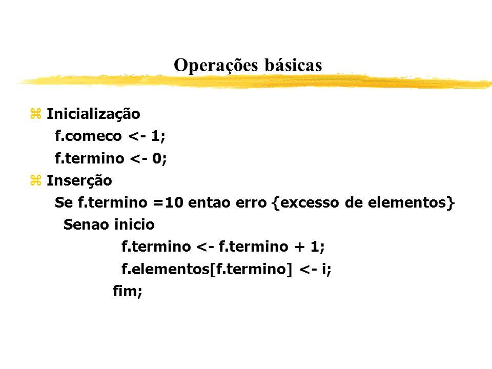 Operações básicas Inicialização f.comeco <- 1; f.termino <- 0;