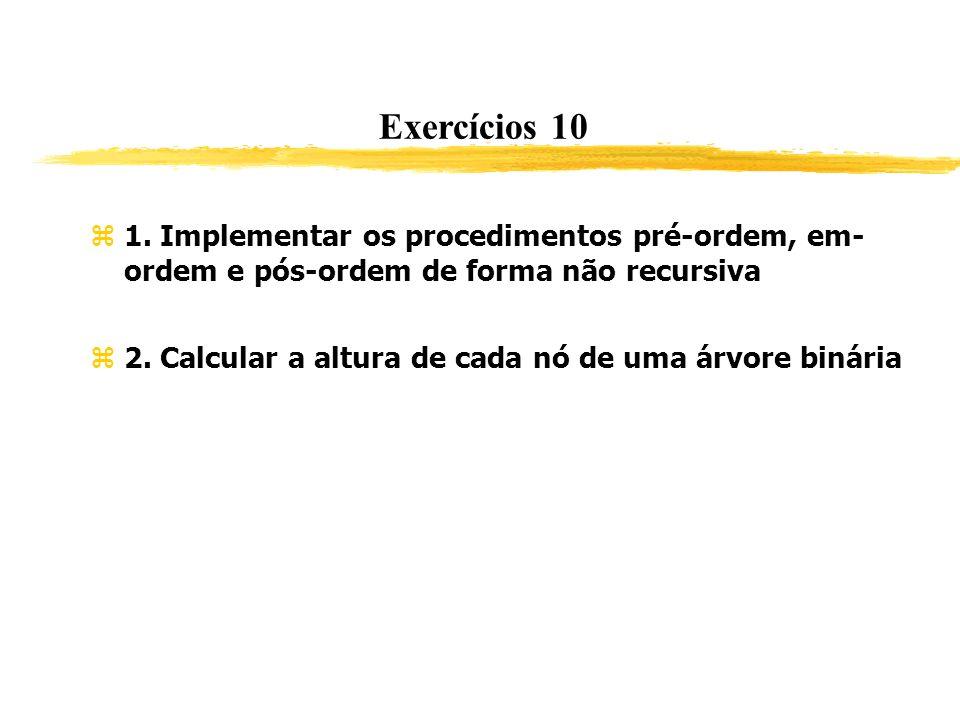 Exercícios 10 1. Implementar os procedimentos pré-ordem, em- ordem e pós-ordem de forma não recursiva.